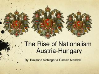 The Rise of Nationalism Austria-Hungary