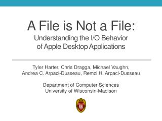 A File is Not a File: U nderstanding the I/O Behavior  of Apple Desktop Applications