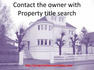 Contact the owner with Property title search