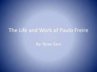 The Life and Work of Paulo Freire