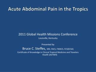 Acute Abdominal P ain in the Tropics