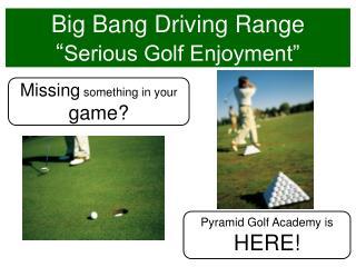 """Big Bang Driving Range """" Serious Golf Enjoyment"""""""