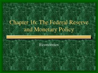 Chapter 16: The Federal Reserve and Monetary Policy