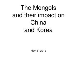 The Mongols and their impact on China and Korea