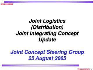 Joint Logistics (Distribution)  Joint Integrating Concept  Update Joint Concept Steering Group 25 August 2005