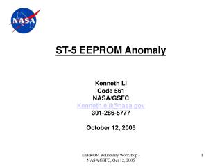 ST-5 EEPROM Anomaly Kenneth Li Code 561 NASA/GSFC Kenneth.e.li@nasa.gov 301-286-5777 October 12, 2005
