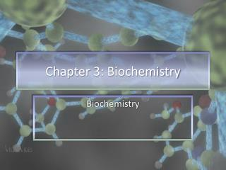 Chapter  3: Biochemistry