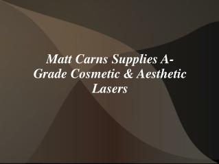 Matt Carns Supplies A-Grade Cosmetic
