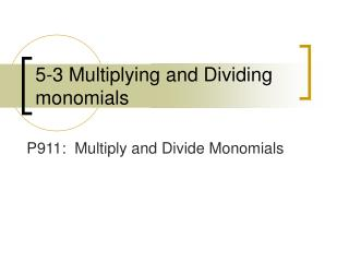 5-3 Multiplying and Dividing monomials