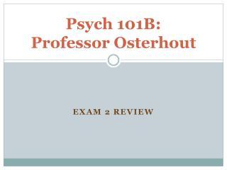 Psych 101B: Professor Osterhout