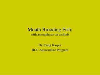 Mouth Brooding Fish:  with an emphasis on cichlids