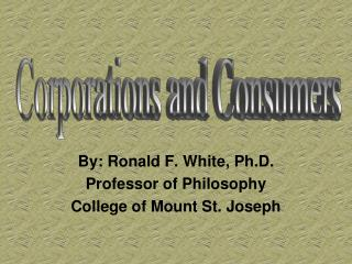By: Ronald F. White, Ph.D. Professor of Philosophy College of Mount St. Joseph