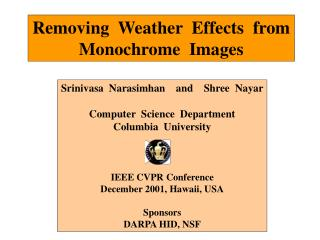 Removing  Weather  Effects  from Monochrome  Images