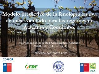Modelo predictivo de la f enología en uva de mesa validado para las regiones de Atacama y Coquimbo.