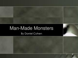 Man-Made Monsters
