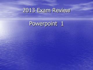 2013 Exam Review