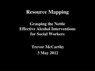 Resource Mapping Grasping the Nettle Effective Alcohol Interventions  for Social Workers