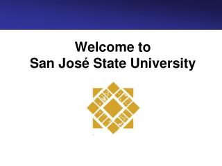 Welcome to  San Jos  State University