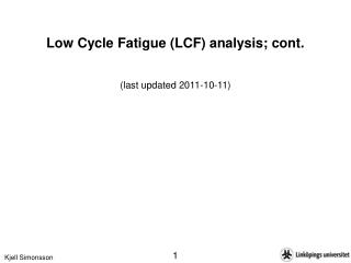 Low Cycle Fatigue (LCF) analysis; cont. (last updated  2011-10-11)