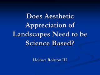 Does Aesthetic Appreciation of Landscapes Need to be Science Based?