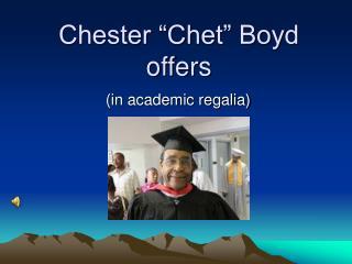 "Chester ""Chet"" Boyd offers"