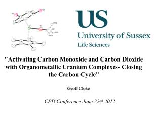 """Activating Carbon Monoxide and Carbon Dioxide with Organometallic Uranium Complexes- Closing the Carbon Cycle&quot"