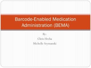 Barcode-Enabled Medication Administration (BEMA)