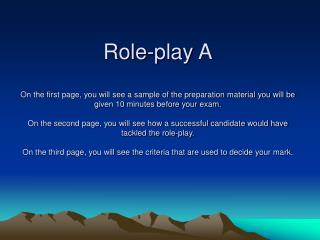 Role-play A  On the first page, you will see a sample of the preparation material you will be given 10 minutes before yo