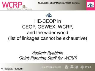 HE-CEOP in CEOP, GEWEX, WCRP,  and the wider world (list of linkages cannot be exhaustive)