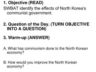 1. Objective READ  SWBAT identify the effects of North Korea s communist government.  2. Question of the Day. TURN OBJEC