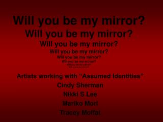 Will you be my mirror Will you be my mirror Will you be my mirror Will you be my mirror Will you be my mirror Will you b