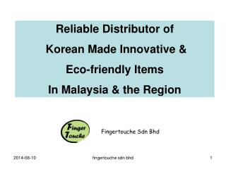 Reliable Distributor of Korean Made Innovative & Eco-friendly Items In Malaysia & the Region