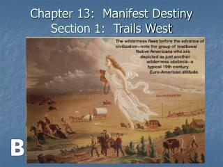 Chapter 13:  Manifest Destiny Section 1:  Trails West