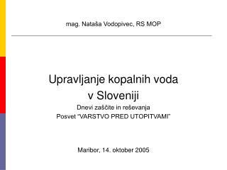 """mag. Nataša Vodopivec, RS MOP Upravljanje kopalnih voda v Sloveniji Dnevi zaščite in reševanja Posvet """"VARSTVO PRED UTO"""