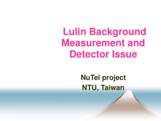 Lulin Background Measurement and Detector Issue