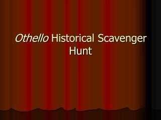 Othello  Historical Scavenger Hunt