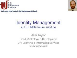 Identity Management at UHI Millennium Institute