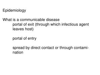 Epidemiology What is a communicable disease portal of exit (through which infectious agent leaves host) portal of ent