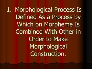 Morphological Process Is Defined As a Process by Which on Morpheme Is Combined With Other in Order to Make Morphological
