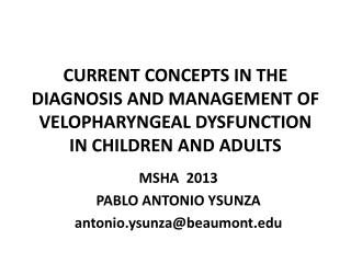 CURRENT CONCEPTS IN THE DIAGNOSIS AND MANAGEMENT OF VELOPHARYNGEAL DYSFUNCTION IN CHILDREN AND ADULTS