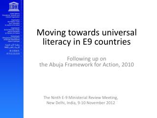 Moving towards universal literacy in E9 countries  Following up on  the Abuja Framework for Action, 2010