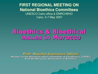 FIRST REGIONAL MEETING ON National Bioethics Committees UNESCO Cairo office & EMRO/WHO Cairo, 5-7 May 2007