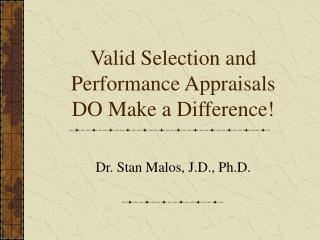 Valid Selection and Performance Appraisals DO Make a Difference!
