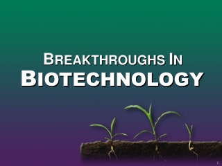 BREAKTHROUGHS IN BIOTECHNOLOGY