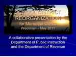 school district reorganization  for municipal clerks wisconsin   may 2011