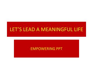 LET'S LEAD A MEANINGFUL LIFE