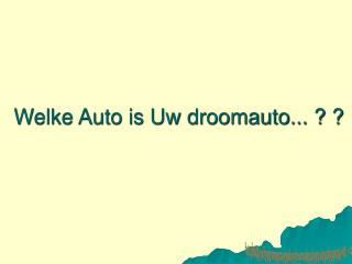 Welke Auto is Uw droomauto... ? ?