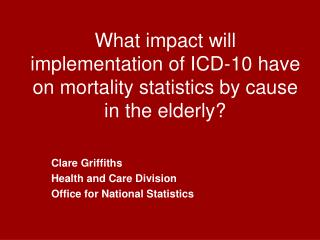 What impact will implementation of ICD-10 have on mortality statistics by cause in the elderly?