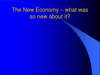 The New Economy – what was so new about it?