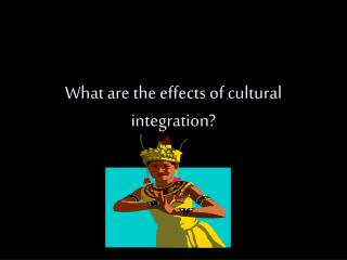What are the effects of cultural integration?